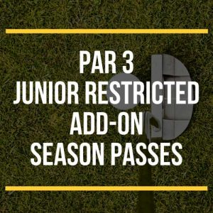 Par 3 Junior Restricted Add Ons Passes