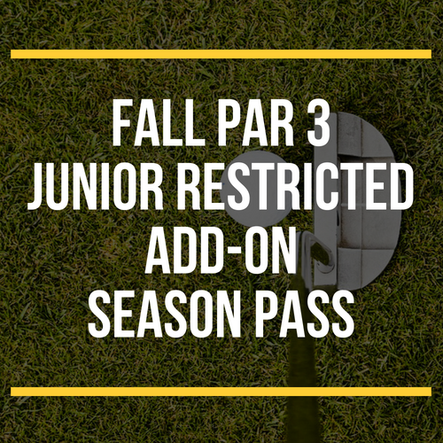 FALL Par 3 Junior Restricted Add- On Season Pass
