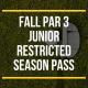 FALL Par 3 Junior Restricted Season Pass