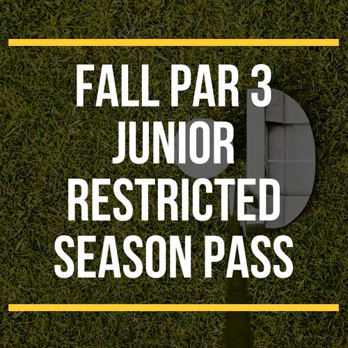 FALL Par 3 Junior Restricted Season Pass