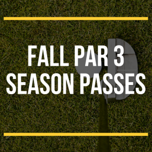 FALL Par 3 Season Passes