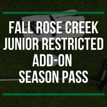 FALL Rose Creek Junior Restricted Add-On Season Pass
