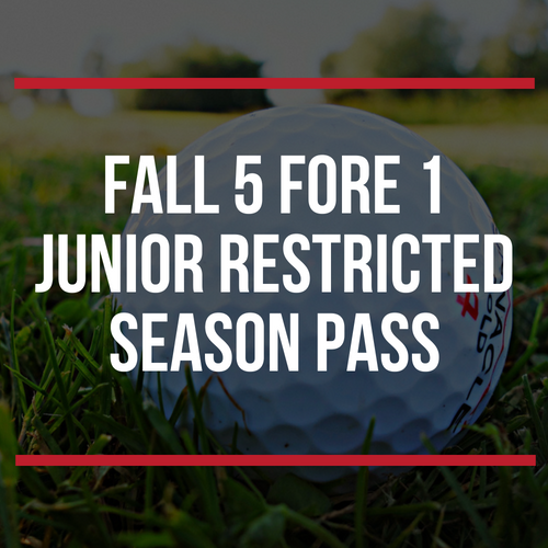 FALL 5 Fore 1 Junior Restricted Season Pass (1)