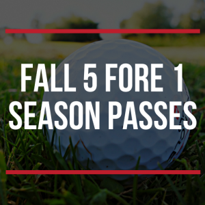 FALL 5 Fore 1 Season Passes