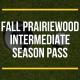 FALL Prairiewood Intermediate Season Pass (1)